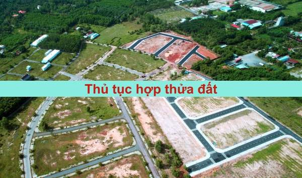 Thu Tuc Hop Thua Dat Theo Quy Dinh Moi Nhat